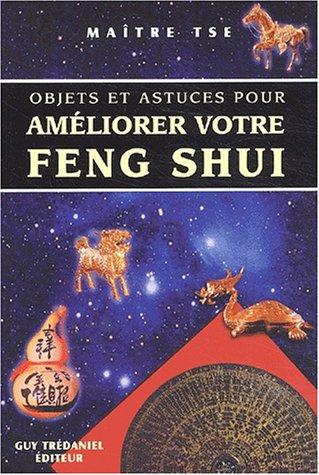 Objets et astuces pour améliorer votre feng shui par Maître Tse