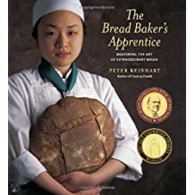 The Bread Baker's Apprentice: Mastering the Art of Extraordinary Bread: Making Classic Breads with the Cutting-edge Techniques of a Bread Master