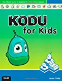 [(Kodu for Kids: The Official Guide to Creating Your Own Video Games )] [Author: James Floyd Kelly] [Apr-2013]