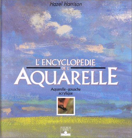 L'encyclopédie de l'aquarelle : Aquarelle, gouache, acrylique par Hazel Harrison