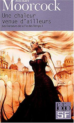 Les Danseurs de la Fin des Temps, I:Une chaleur venue d'ailleurs par Michael Moorcock
