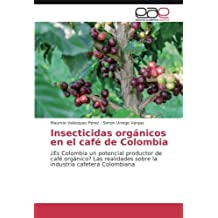Insecticidas orgánicos en el café de Colombia: ¿Es Colombia un potencial productor de café orgánico? Las realidades sobre la industria cafetera Colombiana