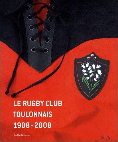 Le rugby club toulonnais 1908-2008 par Serge Blanco