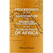 Proceedings of the Association for Promoting the Discovery of the Interior Parts of Africa