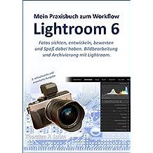 Lightroom 6 -- Mein Praxisbuch zum Workflow: Bildbearbeitung und Archivierung mit Lightroom