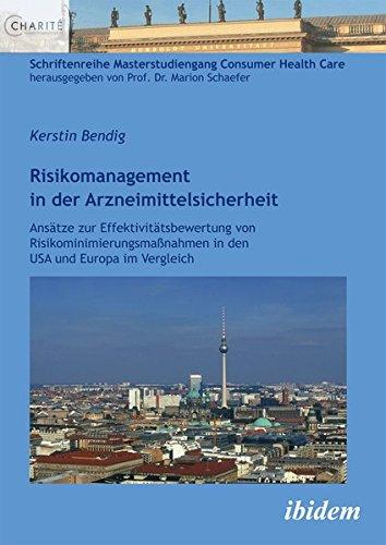 Risikomanagement in der Arzneimittelsicherheit: Ansätze zur Effektivitätsbewertung von Risikominimierungsmaßnahmen in den USA und Europa im Vergleich ... Masterstudiengang Consumer Health Care)