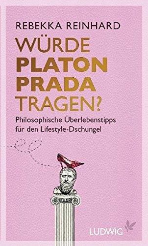 Würde Platon Prada tragen?: Philosophische Überlebenstipps für den Lifestyle-Dschungel