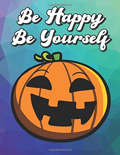 Be Happy Be Yourself: Orange Black Halloween Pumpkin Jack O Lantern, Wide Ruled Lined Notebook for School Class Notes