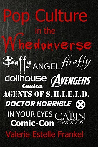 [(Pop Culture in the Whedonverse: All the References in Buffy, Angel, Firefly, Dollhouse, Agents of S.H.I.E.L.D., Cabin in the Woods, the Avengers, Doct)] [Author: Valerie Estelle Frankel] published on (June, 2014)