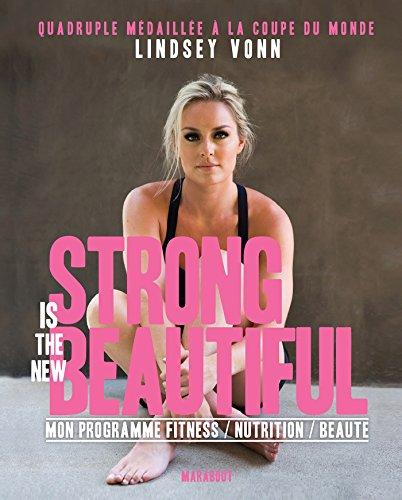 Strong is the new beautiful : Mon programme Fitness / Nutrition / Santé (Essai-Santé)