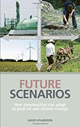 Future Scenarios: How communities can adapt to peak oil and climate change: Mapping the Cultural Implications of Peak Oil and Climate Change by David Holmgren (2009) Paperback