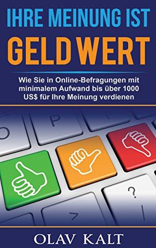 Ihre Meinung ist Geld Wert: Wie Sie in Online-Befragungen mit minimalem Aufwand bis über 1000 US$ für Ihre Meinung verdienen