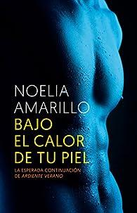 Bajo el calor de tu piel par Noelia Amarillo