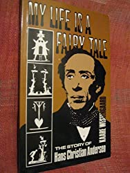 My life is a fairy tale: The story of Hans Christian Andersen