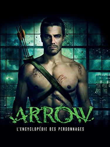 Arrow : L'Encyclopédie des personnages par Collectif