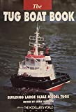 Tug Boat Book: Building Large Scale Model Tugs (The modeller's world series)