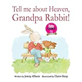 Tell Me About Heaven, Grandpa Rabbit!: A book to help children who have lost someone special.