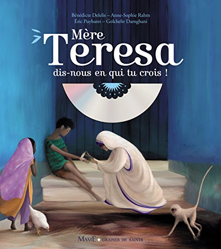 Mère Teresa, dis-nous en qui tu crois ? par Bénédicte Delelis