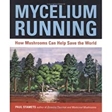 (Mycelium Running: A Guide to Healing the Planet through Gardening with Gourmet and Medicinal Mushrooms) By Paul Stamets (Author) Paperback on (Oct , 2005)