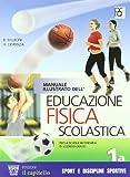 Manuale illustrato dell'educazione fisica scolastica. Per le Scuole superiori