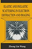 Elastic and Inelastic Scattering in Electron Diffraction and Imaging (NATO Asi Series)