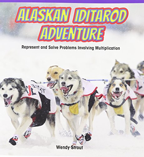 Alaskan Iditarod Adventure: Represent and Solve Problems Involving Multiplication (Math Masters: Operations and Algebraic Thinking)