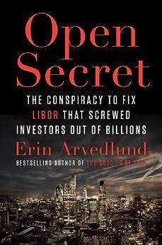 Open Secret: Inside the Libor Conspiracy von [Arvedlund, Erin]