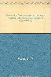 Models for flow systems and chemical reactors (Chemical processing and engineering)