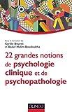 22 grandes notions de psychologie clinique et psychopathologie (Documents) (French Edition)