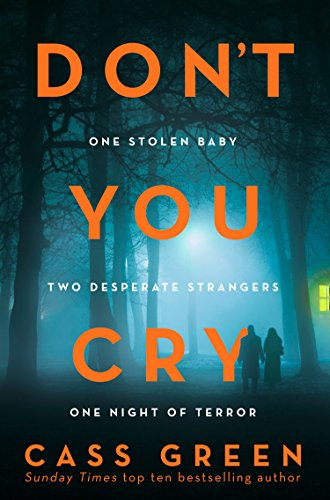Don't You Cry: The gripping new psychological thriller from the bestselling author of In a Cottage in a Wood by [Green, Cass]