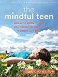 The Mindful Teen: Powerful Skills to Help You Handle Stress One Moment at a Time (The Instant Help Solutions Series) (English Edition)