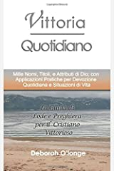 Vittoria Quotidiano: (Italian Edition) Mille Nomi, Titoli, e Attributi di Dio; con Applicazioni Pratiche per Devozione Quotidiana e Situazioni di ... 7 (Multilingual Names and Attributes of God) Paperback