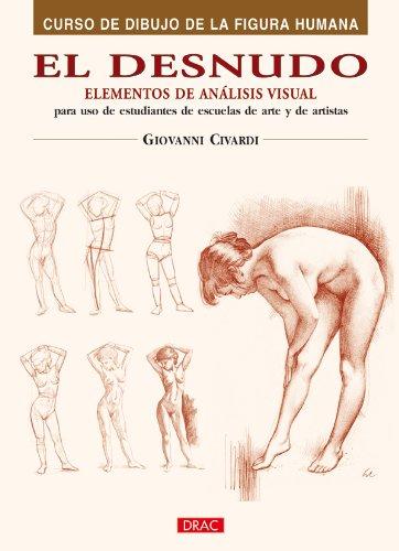 El Desnudo. Elementos de Análisis Visual (Curso De Dibujo De La Figura Humana / Human Figure Drawing Course) por Giovanni Civardi