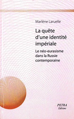 La quête d'une identité impériale. Le néo-eurasisme dans la Russie contemporaine