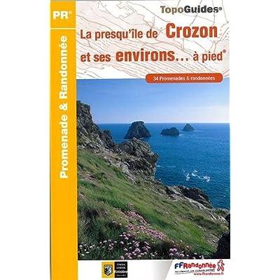 La presqu'île de Crozon et ses environs à pied : 34 promenades & randonnées