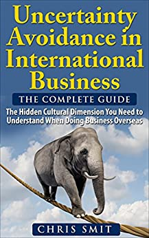 Libro PDF Gratis Uncertainty Avoidance in International Business: The Hidden Cultural Dimension You Need to Understand When Doing Business Overseas