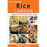 The Ultimate Rice Cookbook: Healthy, Grain Free Eating For Every Season (English Edition)
