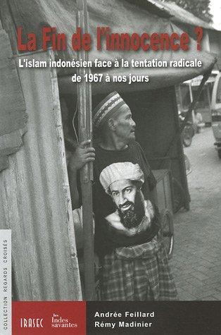 La Fin de l'innocence ? : L'islam indonésien face à la tentation radicale de 1967 à nos jours par Andrée Feillard
