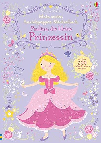 ppen-Stickerbuch: Paulina, die kleine Prinzessin (Prinzessinnen Anzieh)
