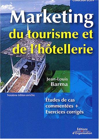Marketing du tourisme de l'hôtellerie: Etudes de cas commentées + Exercices corrigés