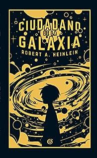 Ciudadano de la galaxia par Robert A. Heinlein
