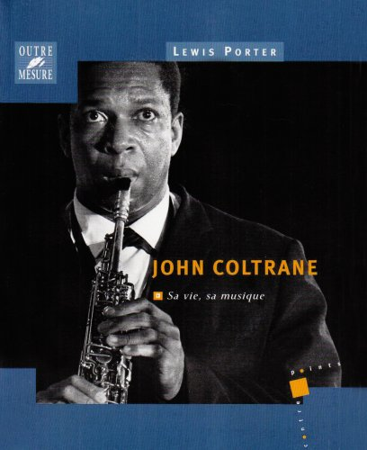 John Coltrane : sa vie, sa musique par Lewis Porter