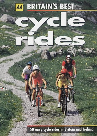 Britain's Best Cycle Rides : 50 Easy Cycle Rides in Britain and Ireland (AA Lifestyle Guides S.)