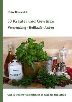 50 Kräuter und Gewürze: Verwendung - Heilwirkung - Anbau von [Dommnich, Heike]