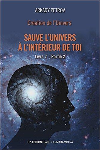 Creation de l'Univers - Sauve l'Univers a l'Interieur de Toi - Livre 2 - Partie 2 par Petrov Arkady