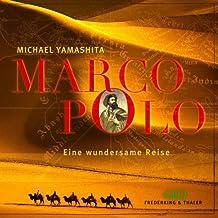 Marco Polo. Eine wundersame Reise.
