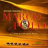 Marco Polo - Eine wundersame Reise. - Michael Yamashita