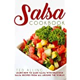 Salsa Cookbook: Learn How to Make Salsa with Delicious Salsa Recipes from All Around the World! (English Edition)
