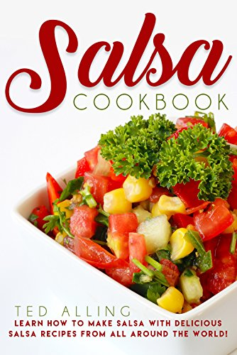 salsa-cookbook-learn-how-to-make-salsa-with-delicious-salsa-recipes-from-all-around-the-world
