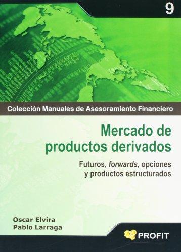 Mercado de productos derivados: Futuros, forwards, opciones y productos estructurados por Pablo Larraga Benito
